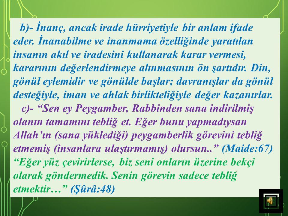 KUR'AN VE DİN ÖZGÜRLÜĞÜ Kafirun Sûresinin son âyeti İslâm dininin inanç özgürlüğüne bakışını simgelemektedir. a)- Kur'an'a göre insanlar, inanma veya