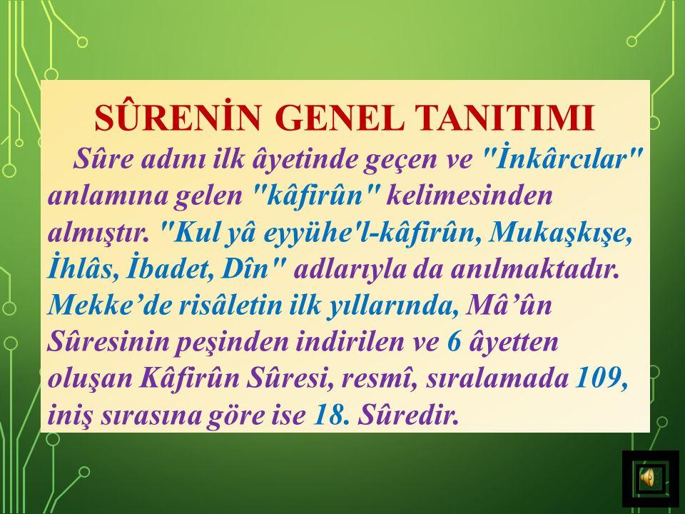 SÛRENİN GENEL TANITIMI Sûre adını ilk âyetinde geçen ve İnkârcılar anlamına gelen kâfirûn kelimesinden almıştır.
