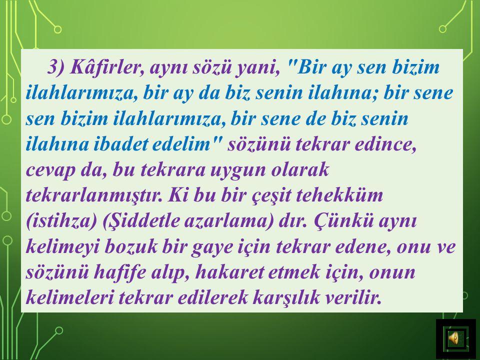 2) Kur'ân-ı Kerim, onların sordukları ve istedikleri şeylere bir cevap olmak üzere, parça-parça, ayet-ayet inmiştir. Şimdi o müşrikler,