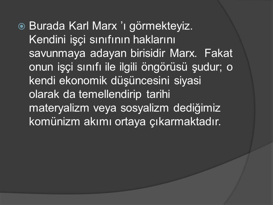  Burada Karl Marx 'ı görmekteyiz.