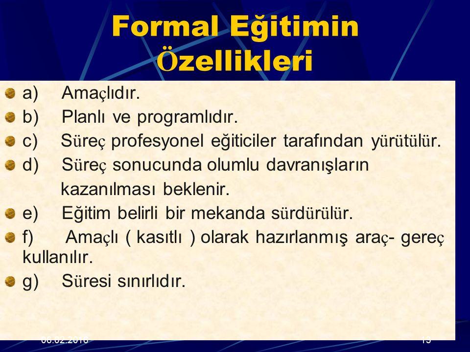 Formal Eğitimin Ö zellikleri a) Ama ç lıdır. b) Planlı ve programlıdır. c) S ü re ç profesyonel eğiticiler tarafından y ü r ü t ü l ü r. d) S ü re ç s