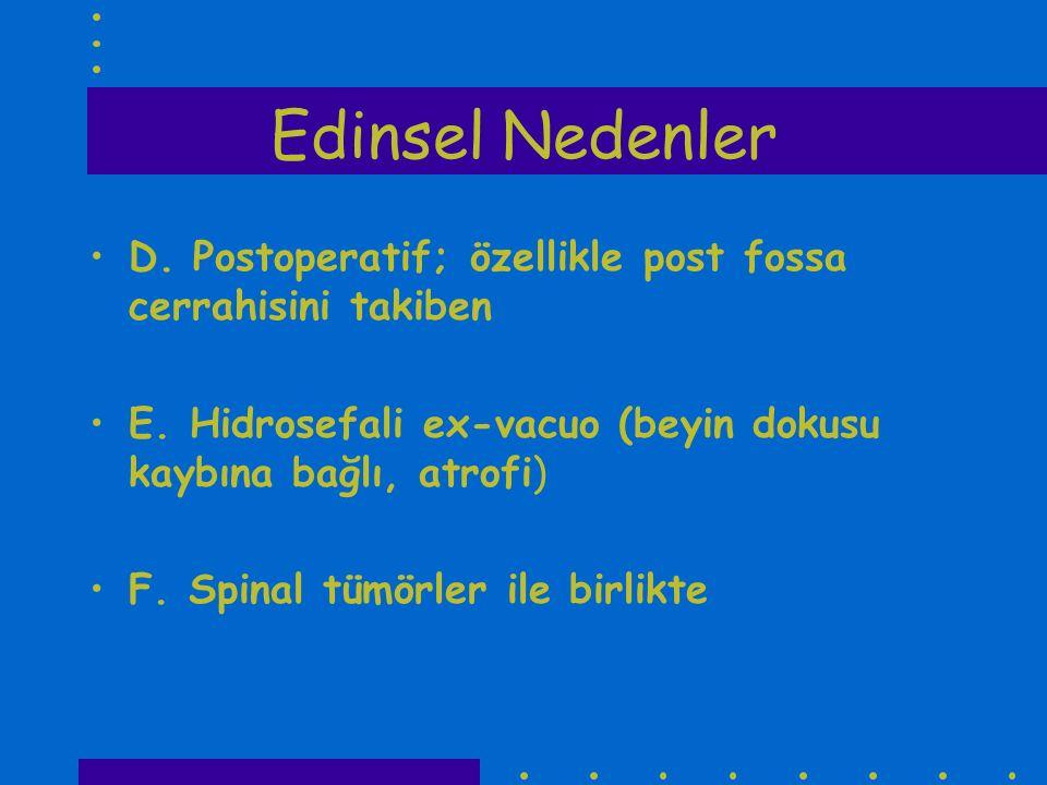 Edinsel Nedenler D. Postoperatif; özellikle post fossa cerrahisini takiben E. Hidrosefali ex-vacuo (beyin dokusu kaybına bağlı, atrofi) F. Spinal tümö
