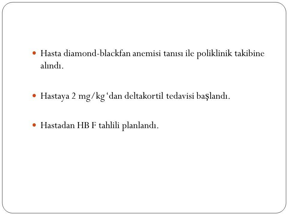 Hasta diamond-blackfan anemisi tanısı ile poliklinik takibine alındı.
