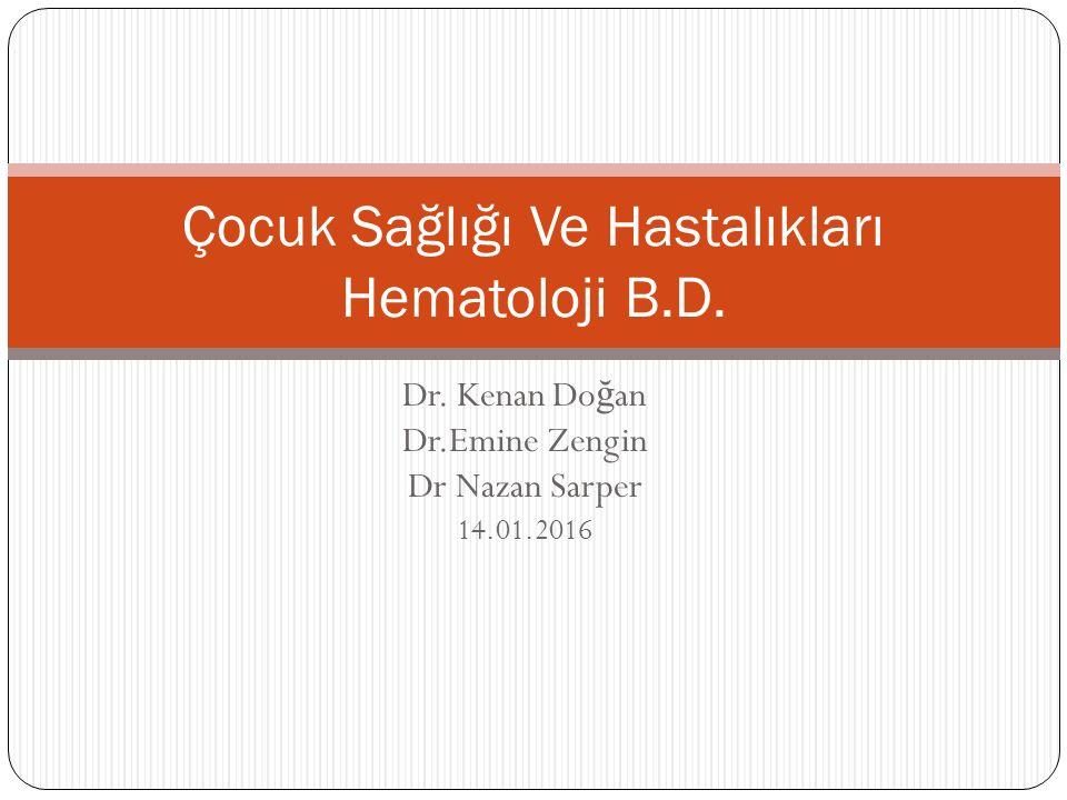 Dr. Kenan Do ğ an Dr.Emine Zengin Dr Nazan Sarper 14.01.2016 Çocuk Sağlığı Ve Hastalıkları Hematoloji B.D.