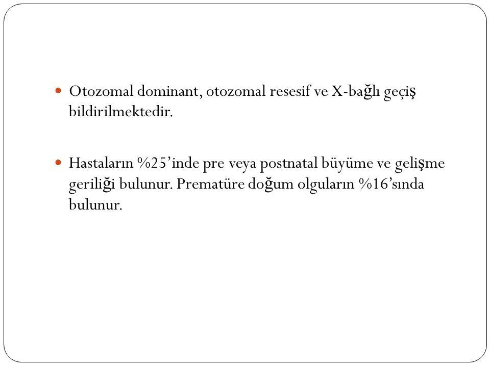 Otozomal dominant, otozomal resesif ve X-ba ğ lı geçi ş bildirilmektedir.