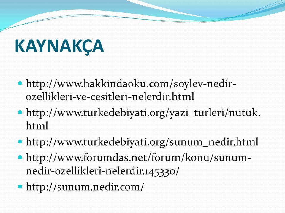KAYNAKÇA http://www.hakkindaoku.com/soylev-nedir- ozellikleri-ve-cesitleri-nelerdir.html http://www.turkedebiyati.org/yazi_turleri/nutuk.