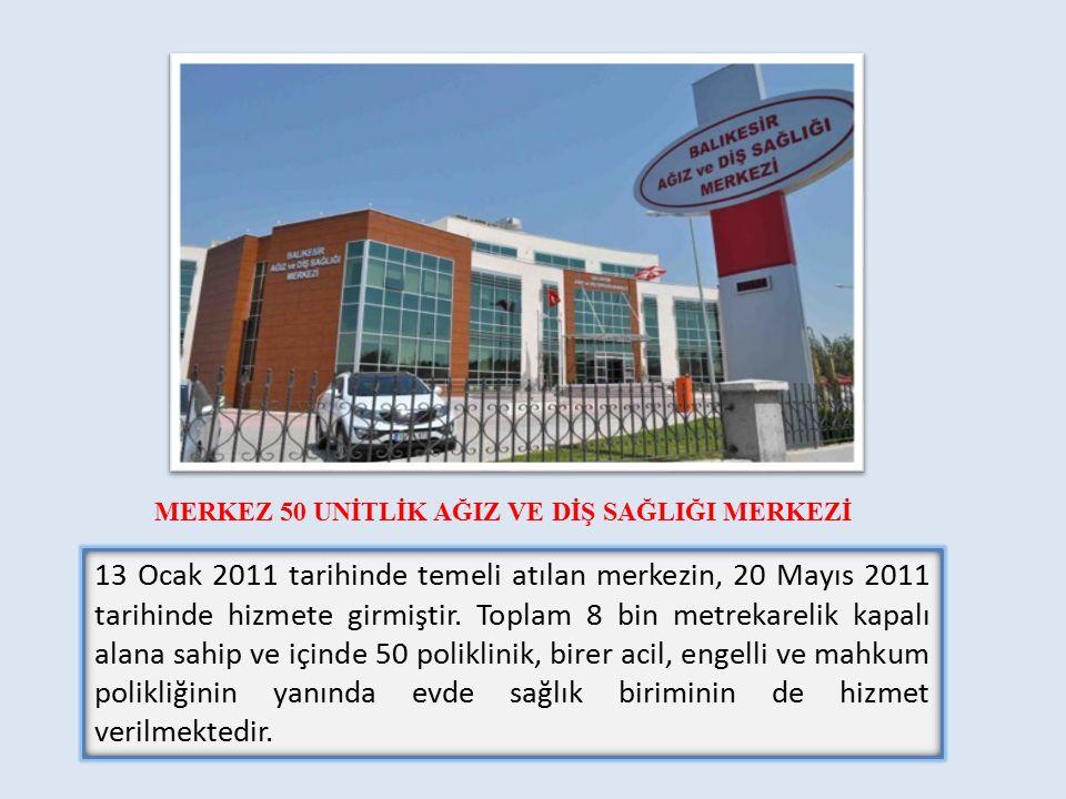MERKEZ 50 UNİTLİK AĞIZ VE DİŞ SAĞLIĞI MERKEZİ 13 Ocak 2011 tarihinde temeli atılan merkezin, 20 Mayıs 2011 tarihinde hizmete girmiştir.