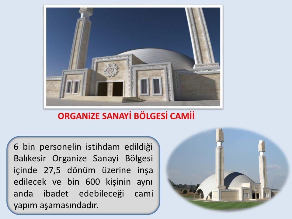 6 bin personelin istihdam edildiği Balıkesir Organize Sanayi Bölgesi içinde 27,5 dönüm üzerine inşa edilecek ve bin 600 kişinin aynı anda ibadet edebileceği cami yapım aşamasındadır.