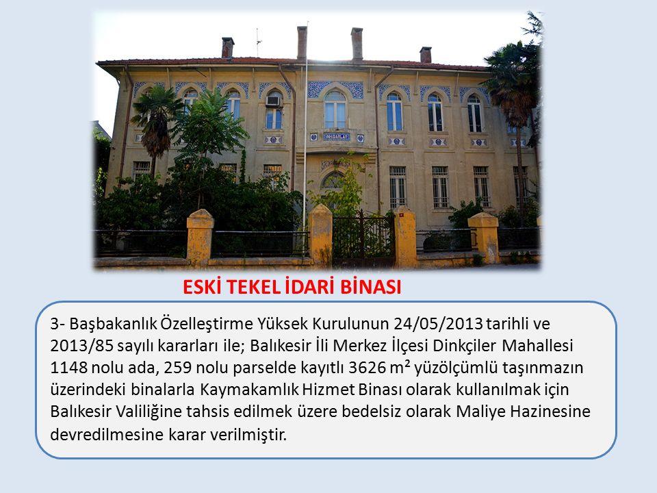 3- Başbakanlık Özelleştirme Yüksek Kurulunun 24/05/2013 tarihli ve 2013/85 sayılı kararları ile; Balıkesir İli Merkez İlçesi Dinkçiler Mahallesi 1148 nolu ada, 259 nolu parselde kayıtlı 3626 m² yüzölçümlü taşınmazın üzerindeki binalarla Kaymakamlık Hizmet Binası olarak kullanılmak için Balıkesir Valiliğine tahsis edilmek üzere bedelsiz olarak Maliye Hazinesine devredilmesine karar verilmiştir.