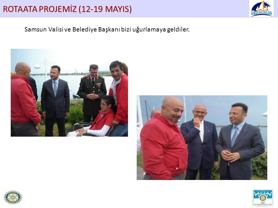 ROTAATA PROJEMİZ (12-19 MAYIS) Samsun Valisi ve Belediye Başkanı bizi uğurlamaya geldiler.