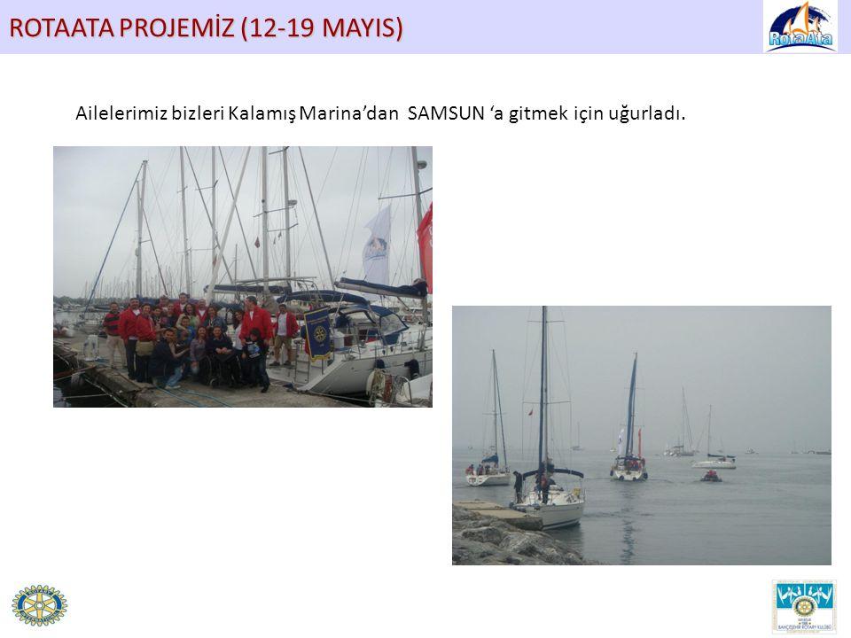 ROTAATA PROJEMİZ (12-19 MAYIS) Ailelerimiz bizleri Kalamış Marina'dan SAMSUN 'a gitmek için uğurladı.