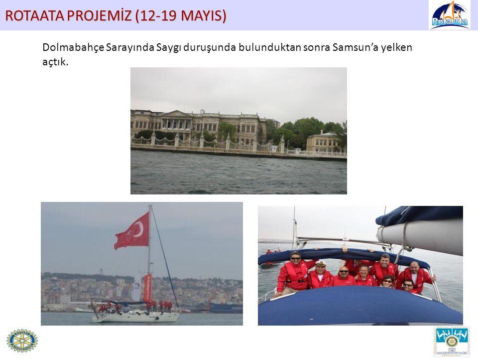 ROTAATA PROJEMİZ (12-19 MAYIS) Dolmabahçe Sarayında Saygı duruşunda bulunduktan sonra Samsun'a yelken açtık.