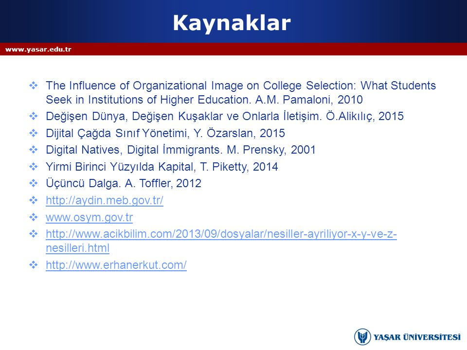 Kaynaklar  The Influence of Organizational Image on College Selection: What Students Seek in Institutions of Higher Education. A.M. Pamaloni, 2010 