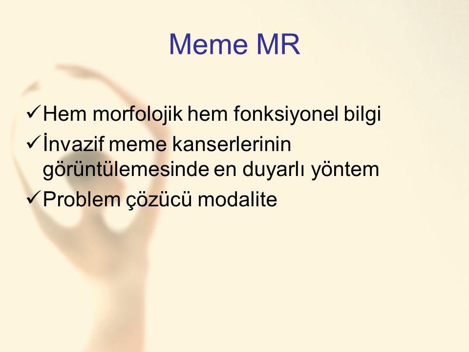 Meme MR Hem morfolojik hem fonksiyonel bilgi İnvazif meme kanserlerinin görüntülemesinde en duyarlı yöntem Problem çözücü modalite