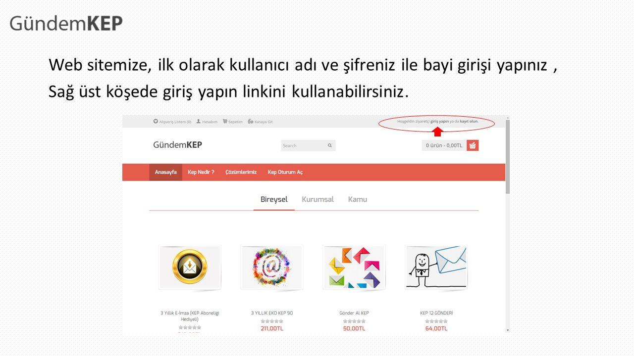 Web sitemize, ilk olarak kullanıcı adı ve şifreniz ile bayi girişi yapınız, Sağ üst köşede giriş yapın linkini kullanabilirsiniz.