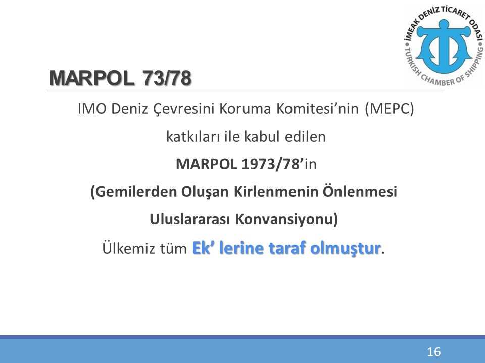 MARPOL 73/78 IMO Deniz Çevresini Koruma Komitesi'nin (MEPC) katkıları ile kabul edilen MARPOL 1973/78'in (Gemilerden Oluşan Kirlenmenin Önlenmesi Ulus