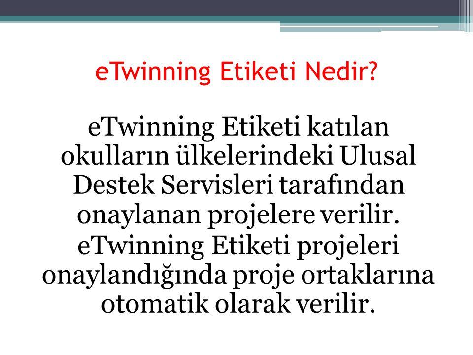 eTwinning Etiketi Nedir? eTwinning Etiketi katılan okulların ülkelerindeki Ulusal Destek Servisleri tarafından onaylanan projelere verilir. eTwinning