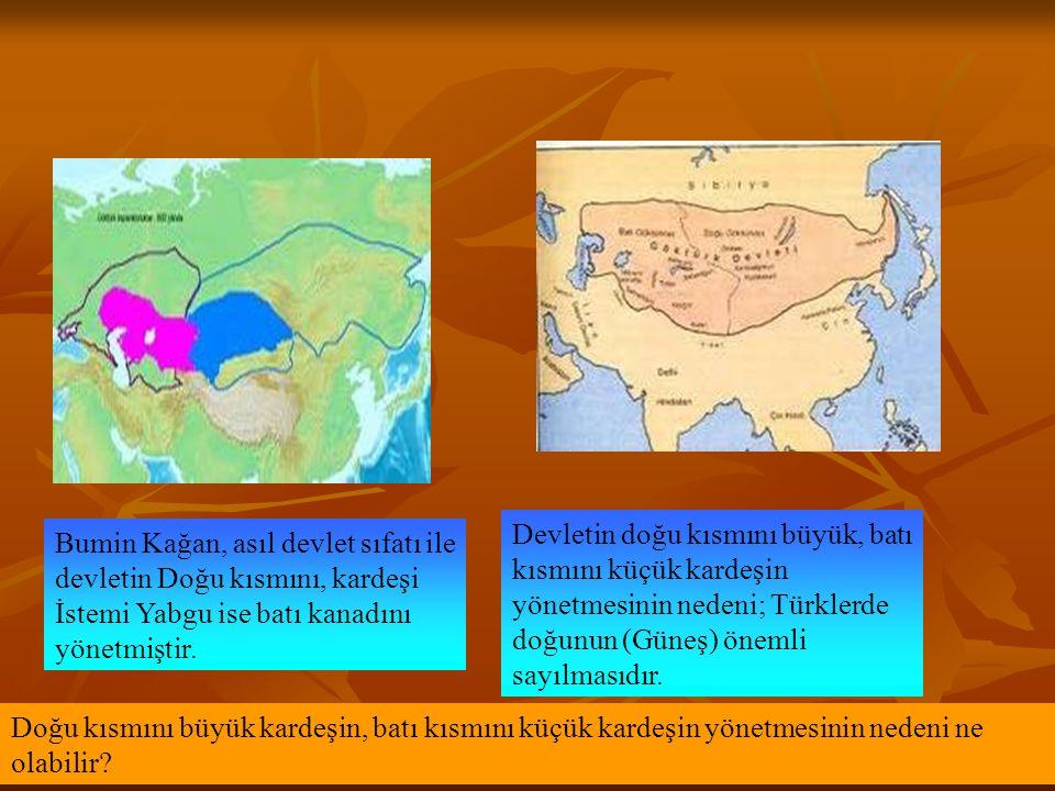 Bumin Kağan, asıl devlet sıfatı ile devletin Doğu kısmını, kardeşi İstemi Yabgu ise batı kanadını yönetmiştir. Doğu kısmını büyük kardeşin, batı kısmı