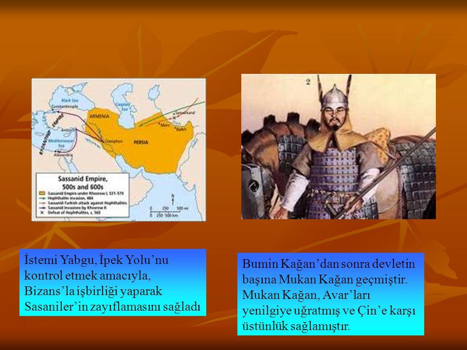 İstemi Yabgu, İpek Yolu'nu kontrol etmek amacıyla, Bizans'la işbirliği yaparak Sasaniler'in zayıflamasını sağladı Bumin Kağan'dan sonra devletin başın