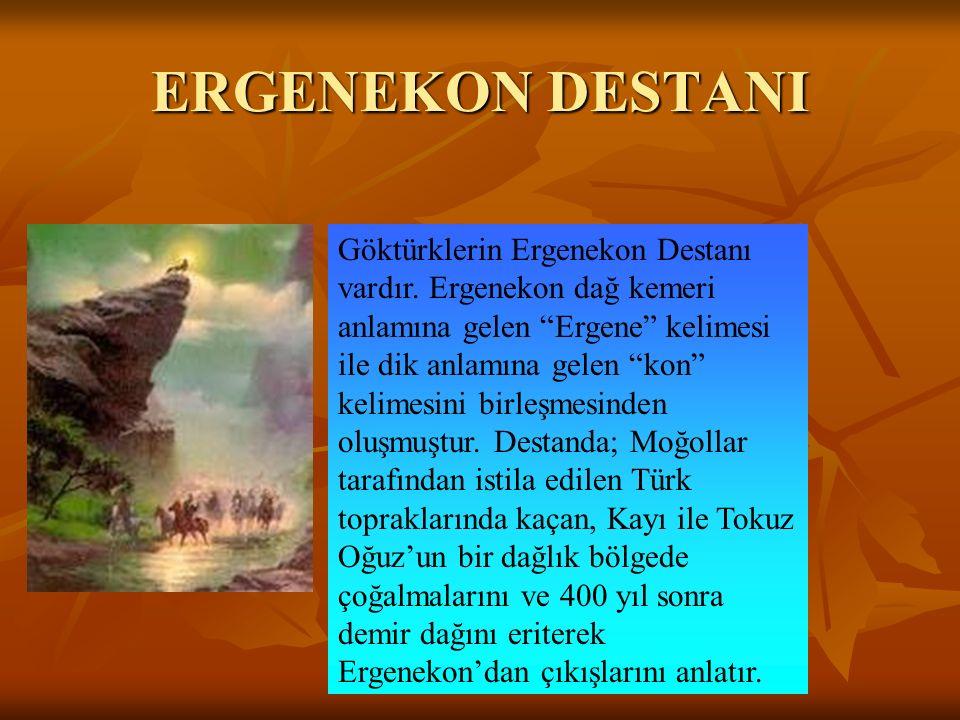 """ERGENEKON DESTANI Göktürklerin Ergenekon Destanı vardır. Ergenekon dağ kemeri anlamına gelen """"Ergene"""" kelimesi ile dik anlamına gelen """"kon"""" kelimesini"""