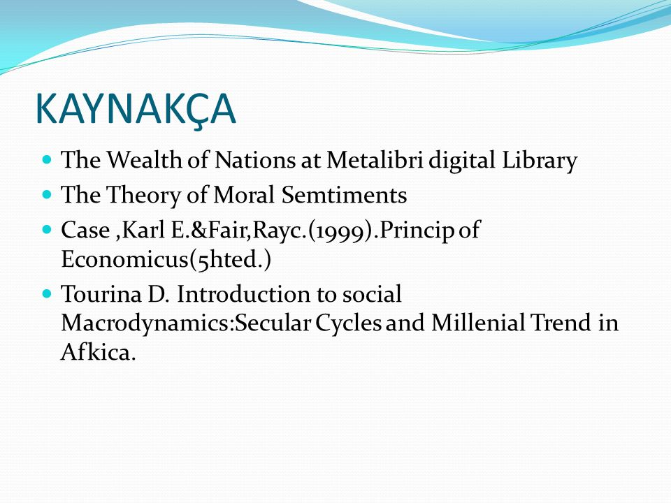 The Wealth of Nations at Metalibri digital Library The Theory of Moral Semtiments Case,Karl E.&Fair,Rayc.(1999).Princip of Economicus(5hted.) Tourina