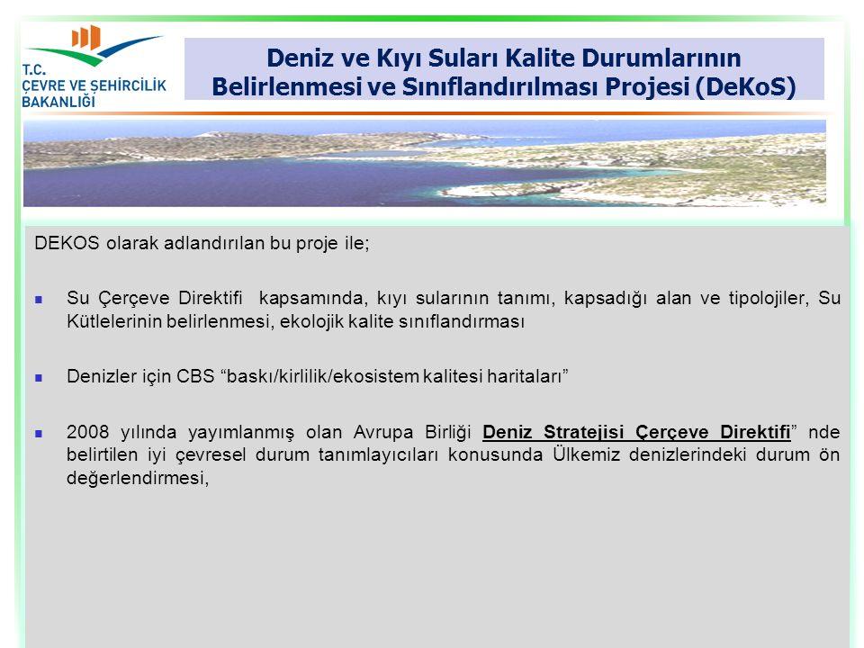 Deniz ve Kıyı Suları Kalite Durumlarının Belirlenmesi ve Sınıflandırılması Projesi (DeKoS) DEKOS olarak adlandırılan bu proje ile; Su Çerçeve Direktif
