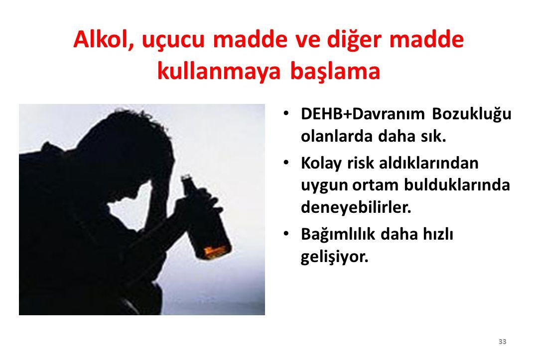 Alkol, uçucu madde ve diğer madde kullanmaya başlama DEHB+Davranım Bozukluğu olanlarda daha sık. Kolay risk aldıklarından uygun ortam bulduklarında de