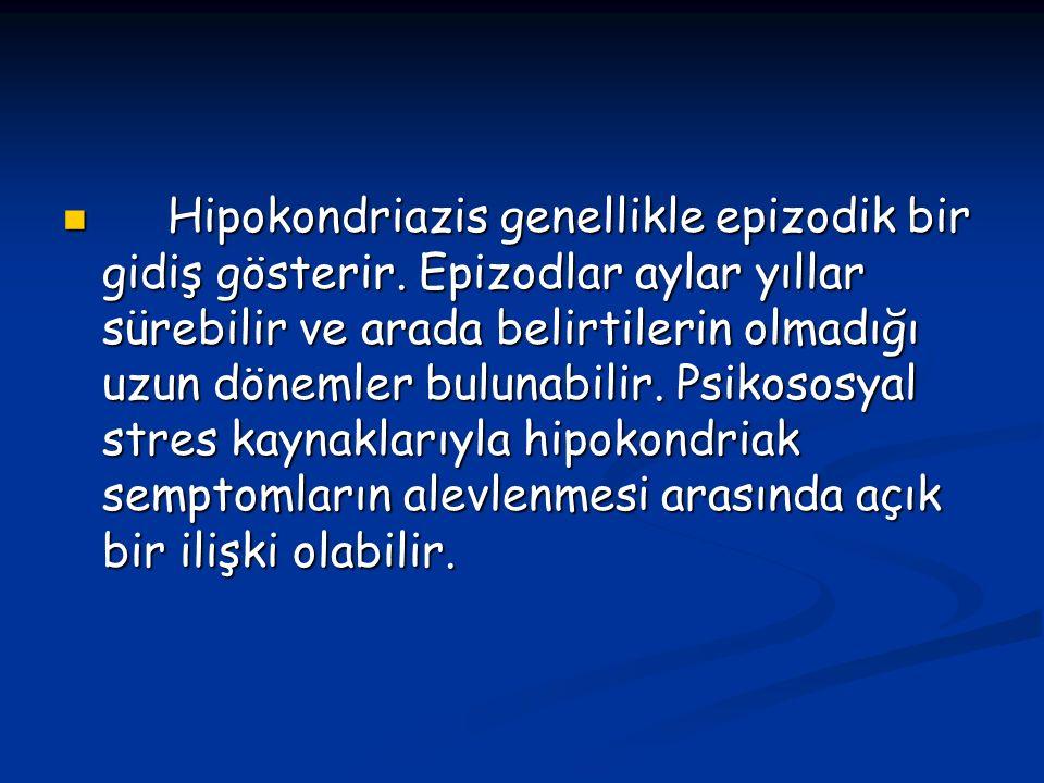 Hipokondriazis genellikle epizodik bir gidiş gösterir.