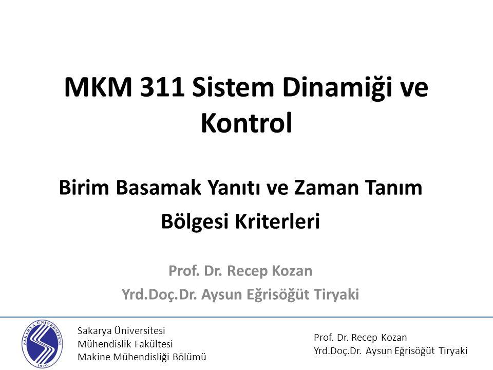 MKM 311 Sistem Dinamiği ve Kontrol Birim Basamak Yanıtı ve Zaman Tanım Bölgesi Kriterleri Prof. Dr. Recep Kozan Yrd.Doç.Dr. Aysun Eğrisöğüt Tiryaki Sa