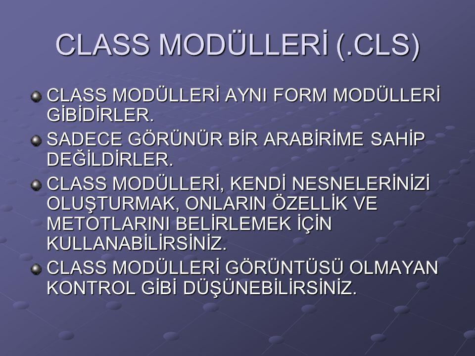 CLASS MODÜLLERİ (.CLS) CLASS MODÜLLERİ AYNI FORM MODÜLLERİ GİBİDİRLER.