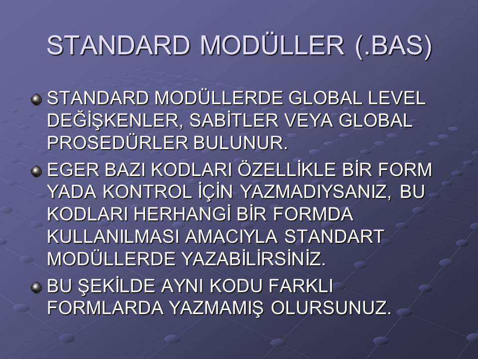 STANDARD MODÜLLER (.BAS) STANDARD MODÜLLERDE GLOBAL LEVEL DEĞİŞKENLER, SABİTLER VEYA GLOBAL PROSEDÜRLER BULUNUR.