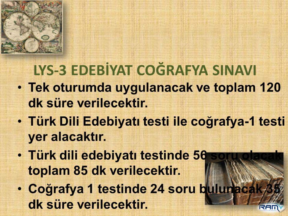 LYS-3 EDEBİYAT COĞRAFYA SINAVI Tek oturumda uygulanacak ve toplam 120 dk süre verilecektir. Türk Dili Edebiyatı testi ile coğrafya-1 testi yer alacakt
