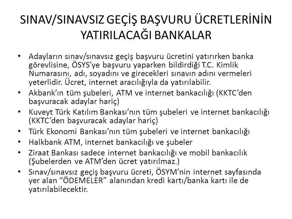 SINAV/SINAVSIZ GEÇİŞ BAŞVURU ÜCRETLERİNİN YATIRILACAĞI BANKALAR Adayların sınav/sınavsız geçiş başvuru ücretini yatırırken banka görevlisine, ÖSYS'ye
