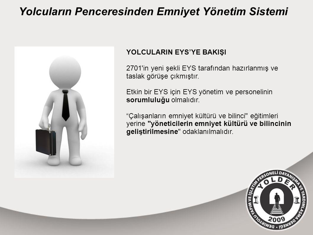 Yolcuların Penceresinden Emniyet Yönetim Sistemi YOLCULARIN EYS'YE BAKIŞI 2701 in yeni şekli EYS tarafından hazırlanmış ve taslak görüşe çıkmıştır.