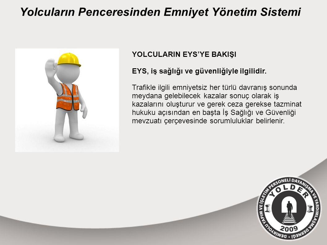 Yolcuların Penceresinden Emniyet Yönetim Sistemi YOLCULARIN EYS'YE BAKIŞI EYS, iş sağlığı ve güvenliğiyle ilgilidir.