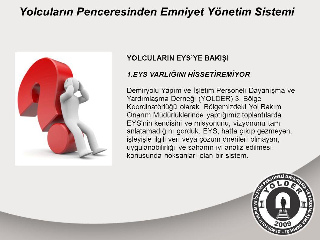 YOLCULARIN EYS'YE BAKIŞI 1.EYS VARLIĞINI HİSSETİREMİYOR Demiryolu Yapım ve İşletim Personeli Dayanışma ve Yardımlaşma Derneği (YOLDER) 3.