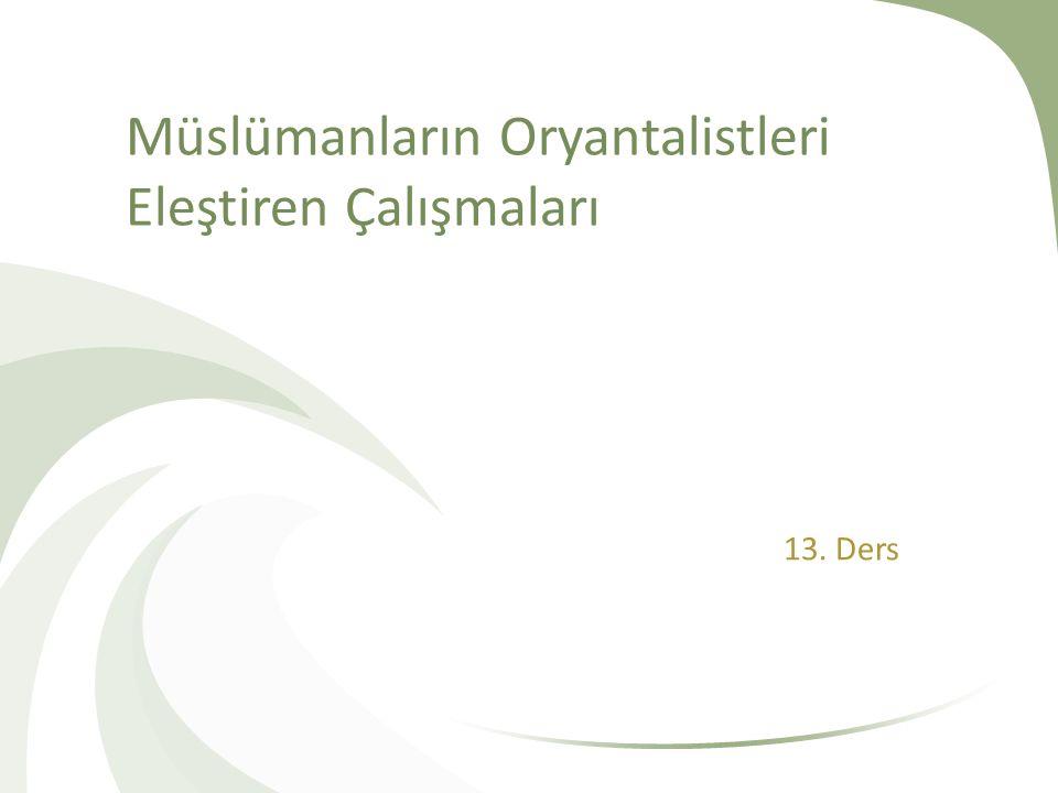 Müslümanların Oryantalistleri Eleştiren Çalışmaları 13. Ders