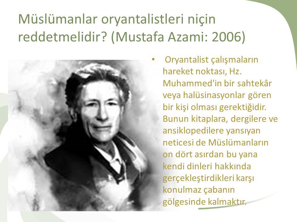 Müslümanlar oryantalistleri niçin reddetmelidir? (Mustafa Azami: 2006) Oryantalist çalışmaların hareket noktası, Hz. Muhammed'in bir sahtekâr veya hal