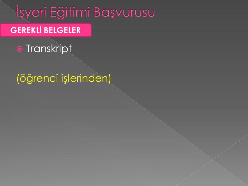 Transkript (öğrenci işlerinden) GEREKLİ BELGELER