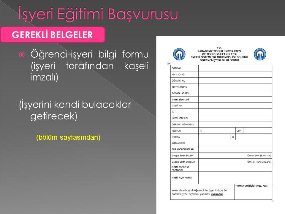  Öğrenci-işyeri bilgi formu (işyeri tarafından kaşeli imzalı) (İşyerini kendi bulacaklar getirecek) GEREKLİ BELGELER (bölüm sayfasından)