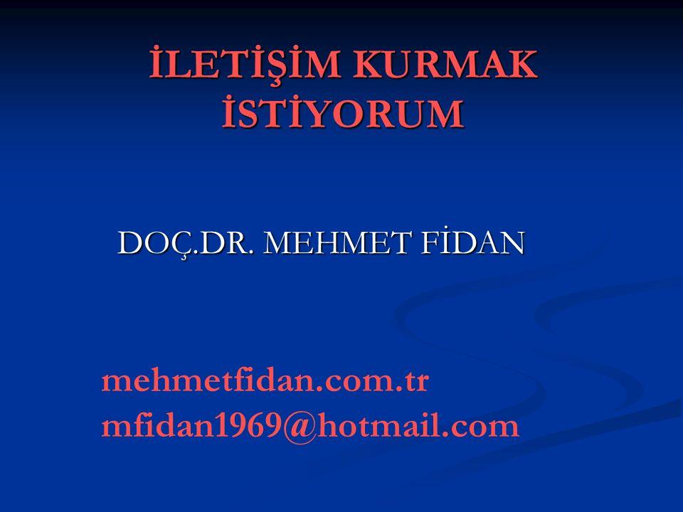 İLETİŞİM KURMAK İSTİYORUM mehmetfidan.com.tr mfidan1969@hotmail.com DOÇ.DR. MEHMET FİDAN