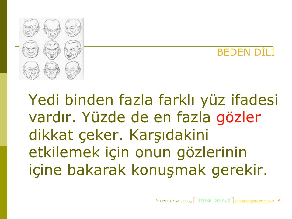 BEDEN DİLİ Yedi binden fazla farklı yüz ifadesi vardır.
