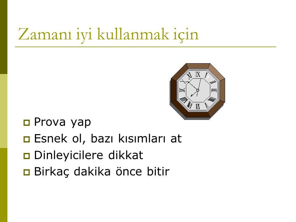 Zamanı iyi kullanmak için  Prova yap  Esnek ol, bazı kısımları at  Dinleyicilere dikkat  Birkaç dakika önce bitir