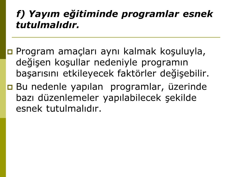 f) Yayım eğitiminde programlar esnek tutulmalıdır.
