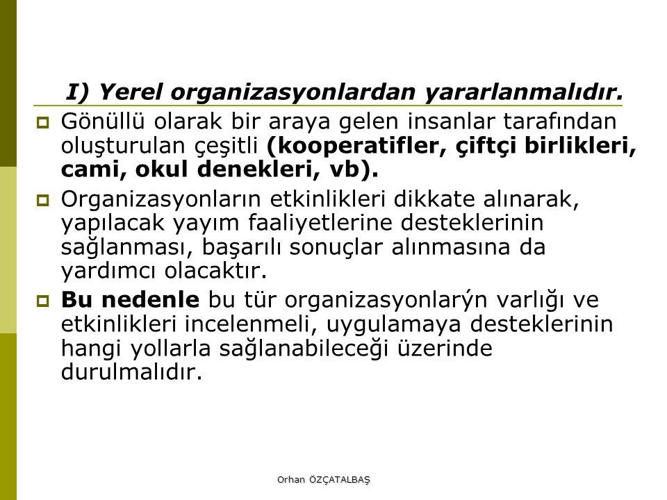 I) Yerel organizasyonlardan yararlanmalıdır.