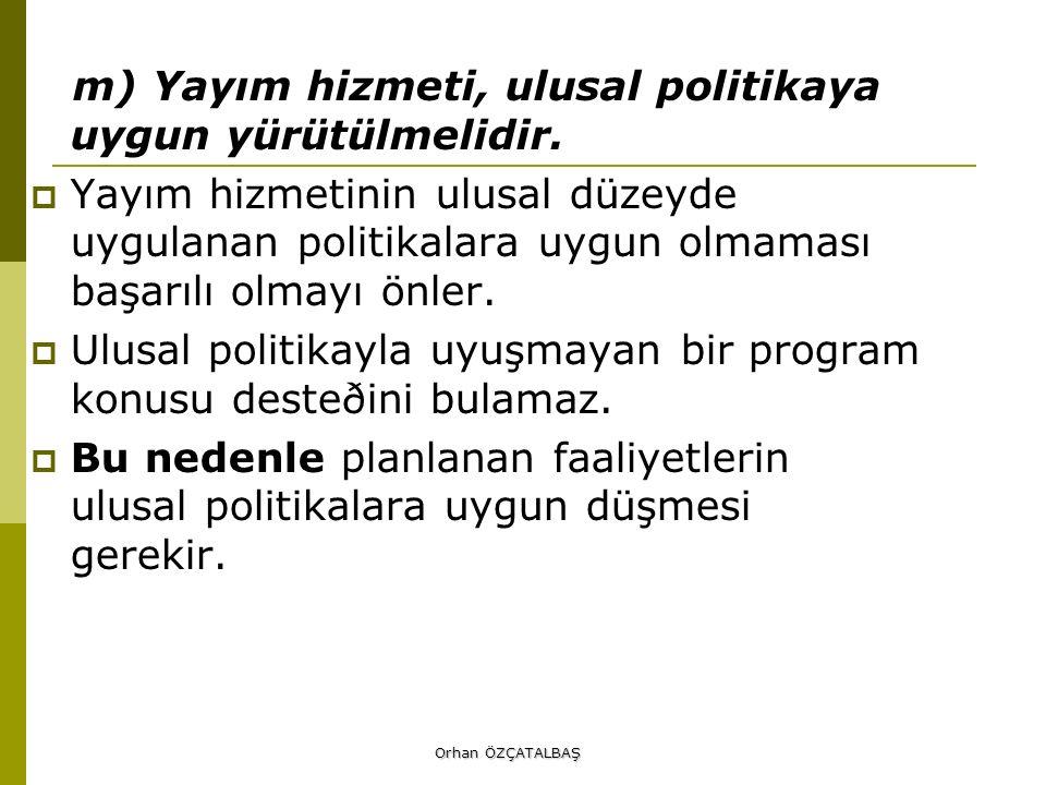 m) Yayım hizmeti, ulusal politikaya uygun yürütülmelidir.