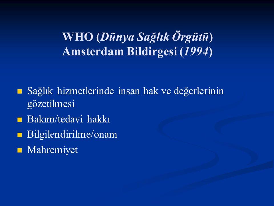 WHO (Dünya Sağlık Örgütü) Amsterdam Bildirgesi (1994) Sağlık hizmetlerinde insan hak ve değerlerinin gözetilmesi Bakım/tedavi hakkı Bilgilendirilme/on