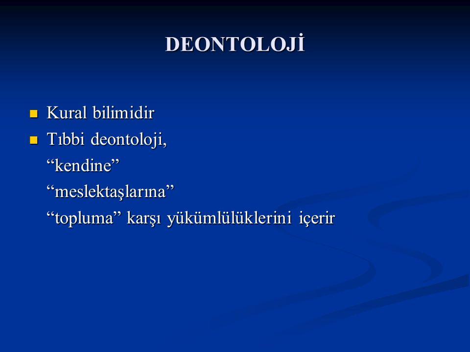 """DEONTOLOJİ Kural bilimidir Kural bilimidir Tıbbi deontoloji, Tıbbi deontoloji,""""kendine""""""""meslektaşlarına"""" """"topluma"""" karşı yükümlülüklerini içerir"""