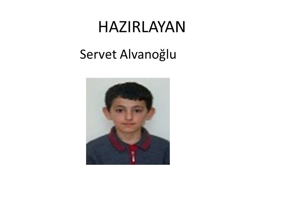 HAZIRLAYAN Servet Alvanoğlu