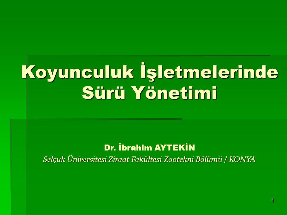 1 Koyunculuk İşletmelerinde Sürü Yönetimi Dr. İbrahim AYTEKİN Selçuk Üniversitesi Ziraat Fakültesi Zootekni Bölümü / KONYA